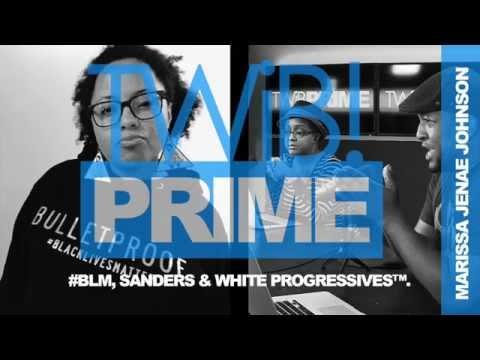 Marissa Janae Johnson Speaks: BLM, Sanders & White Progressives™  TWIBnation