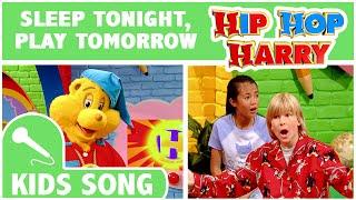 Sleep Tonight, Play Tomorrow | Kids Song | From Hip Hop Harry