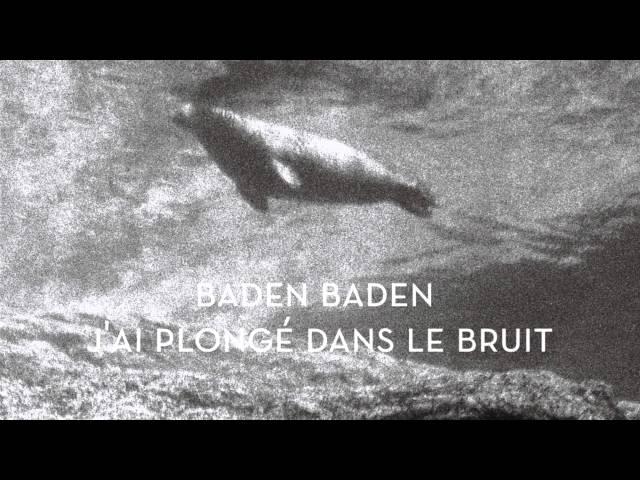 Baden Baden - Jai plongé dans le bruit (audio)