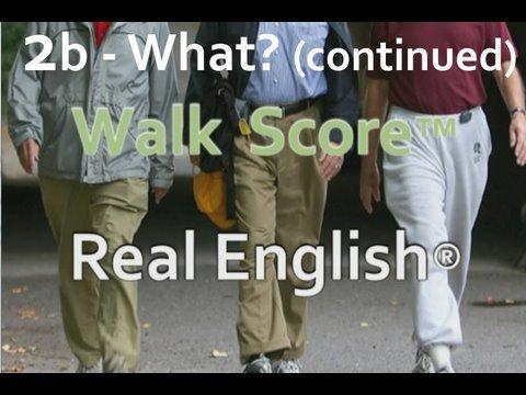 "Real English® interviews Walk Score™ Part 2b ""What?"""