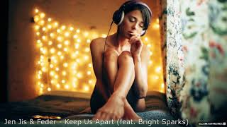 Jen Jis & Feder - Keep Us Apart (feat. Bright Sparks)