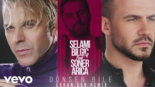 Selami Bilgic - Dönsen Bile (Erkan Sen Remix) ft. Soner Arica