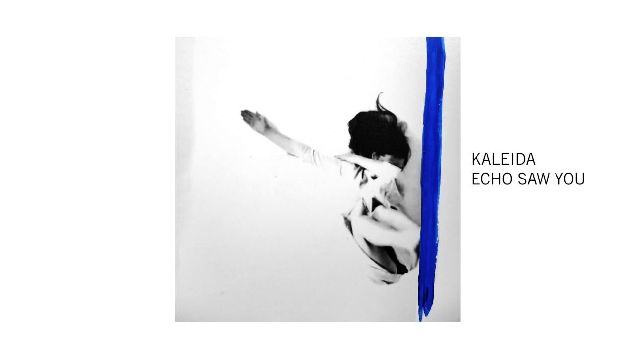 Kaleida – Echo Saw You Lyrics   Genius Lyrics