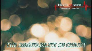 Effective Life Church - The Immutability Of Christ - Pastor Matthew Guest