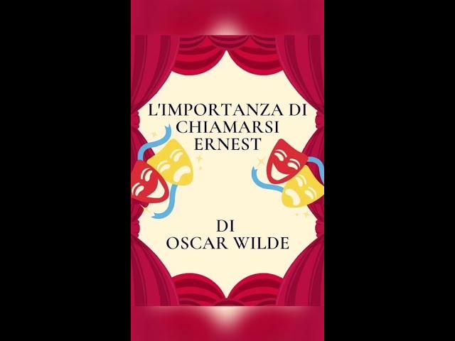"""Dialogo 1 - """"L'importanza di chiamarsi Ernest"""" di Oscar Wilde"""