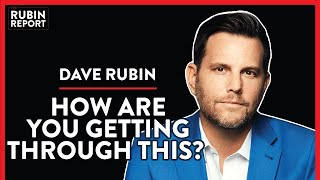 How Are You Getting Through This?   Dave Rubin   Direct Message   Rubin Report