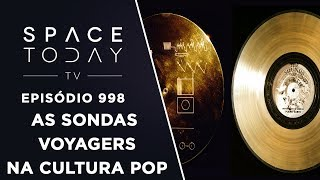 As Sondas Voyagers na Cultura Pop - Space Today TV Ep.998