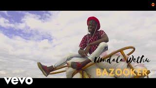 Bazooker - Umdala Wethu (Official Video)