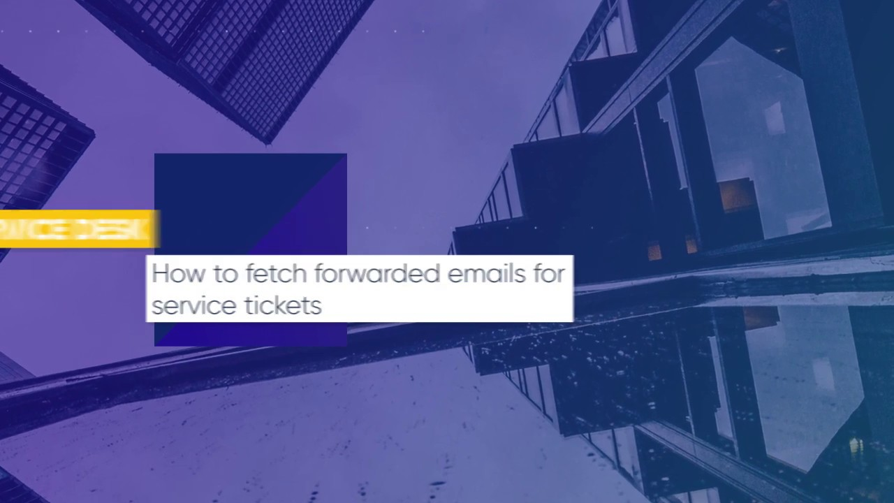 How to Fetch Forwarded Emails for Service Tickets? | ITarian Platform
