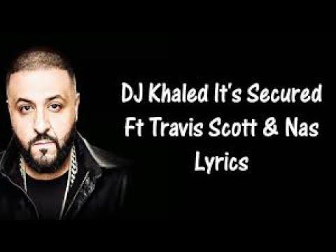 DJ Khaled - It's Secured ft. Nas, Travis Scott (lyrics)