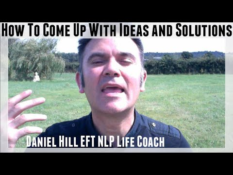 How To Come Up With Ideas and Solutions · Daniel Hill EFT NLP Coach