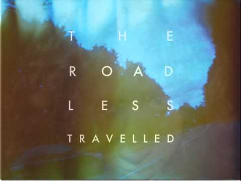 THE ROAD LESS TRAVELLED - I looked at you one day