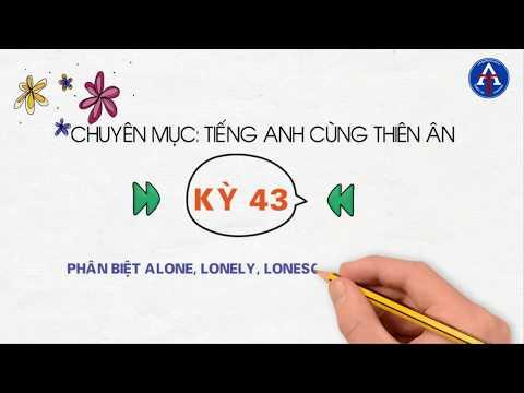 [TIẾNG ANH CÙNG THIÊN ÂN] - Kỳ 43: Phân Biệt Alone, Lonely, Lonesome Trong Tiếng Anh