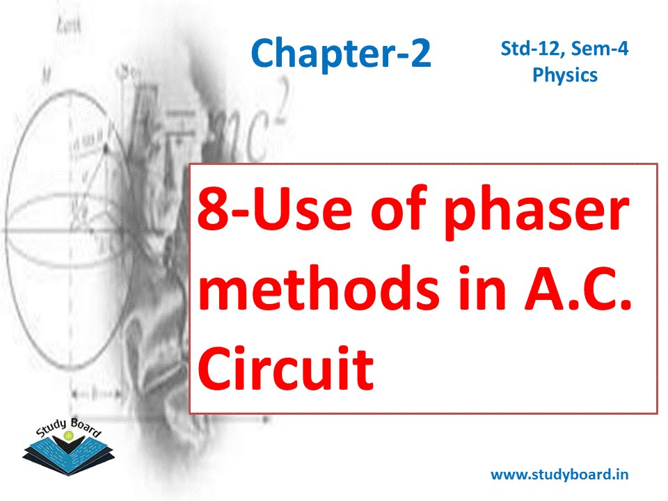 8 Use of phaser methods in A C Circuit