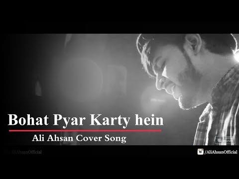 Bohat pyar Karty hein - Cover Song - Ali Ahsan 2018