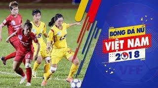 Khai mạc lượt về giải BĐ nữ VĐQG - Cúp Thái Sơn Bắc 2018 với những trận cầu hấp dẫn   VFF Channel