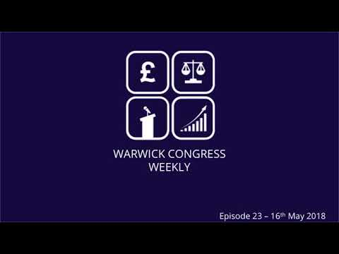 Warwick Congress Weekly Episode 23 - 16th May 2018