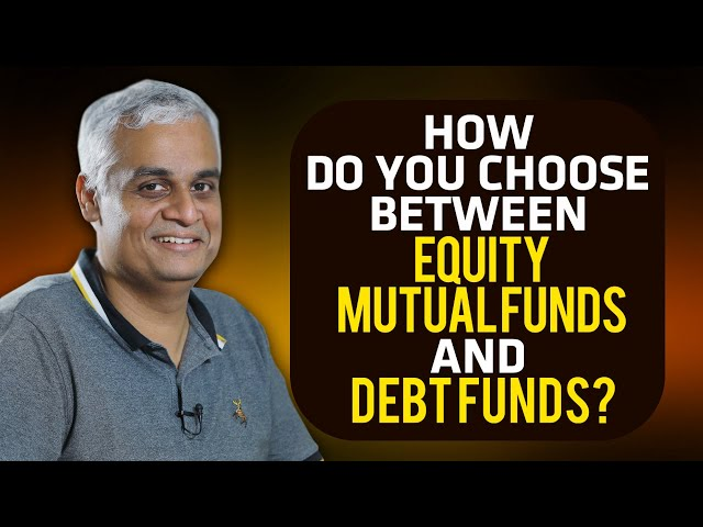 How Do You Choose Between Equity Mutual Funds and Debt Funds?