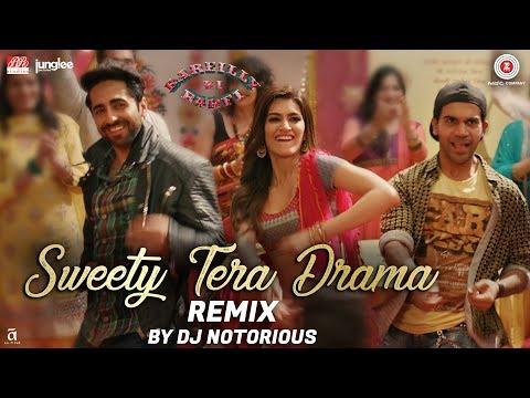Sweety Tera Drama - Remix | Bareilly Ki Barfi | Kriti Sanon, Ayushmann & Rajkummar | DJ Notorious