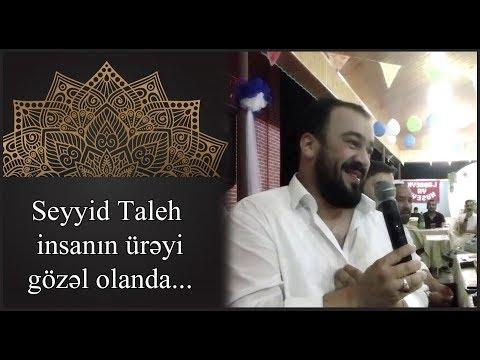 Seyyid Taleh - insanin üreyi gözel olanda