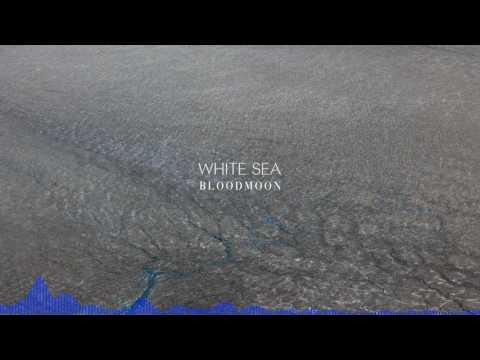 White Sea - Bloodmoon [AUDIO]