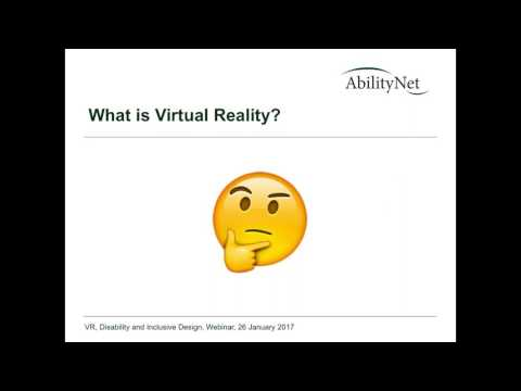 Virtual Reality (VR), Disability and Inclusive Design - AbilityNet Webinar 26 January 2017