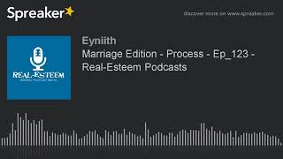 Marriage Edition - Process - Ep_123 - Real-Esteem Podcasts