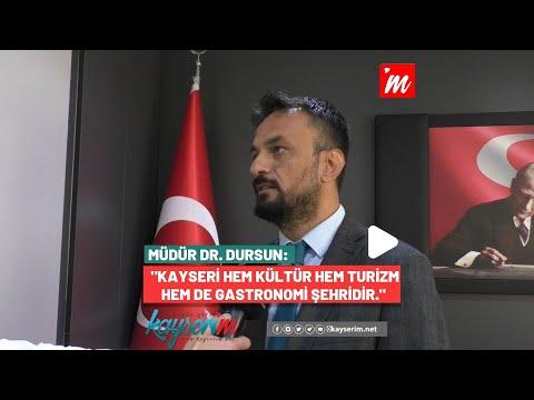 """Müdür Dr. Dursun: """"Kayseri Hem Kültür Hem Turizm Hem de Gastronomi Şehridir."""""""