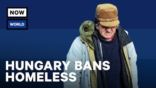 Hungary's Homeless Ban | NowThis World