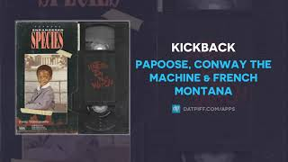 Papoose, Conway the Machine & French Montana - Kickback (AUDIO)