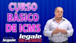 CURSO BÁSICO DE ICMS - PROF. ANDRE GOMES