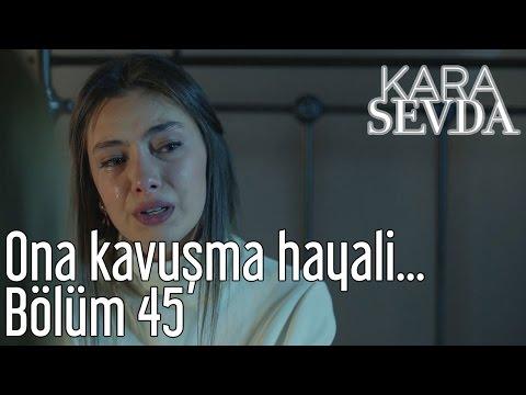Kara Sevda 45. Bölüm - Ona Kavuşma Hayali...