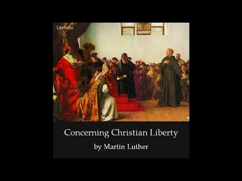 03 Concerning Christian Liberty by Martin Luther - Bond of Love