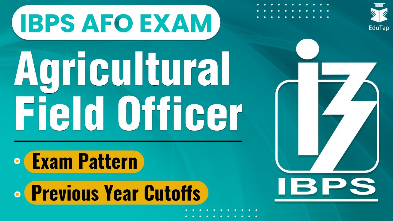 IBPS SO - AFO Agriculture Field Officer Exam 2018-19 Exam Pattern and  Previous Year Cutoffs