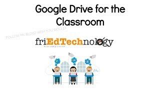 Managing Your Classroom Through Google Drive