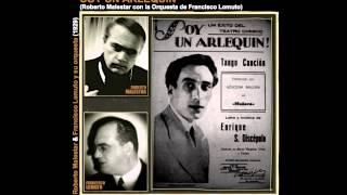 SOY UN ARLEQUÍN - tango - Roberto Malestar con Francisco Lomuto / Tango de E. S.  Discépolo