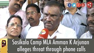 Sasikala Camp MLA Amman K Arjunan alleges threat through phone calls