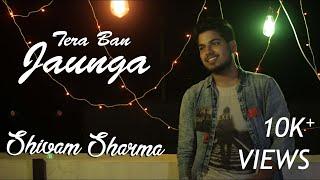 Tera Ban Jaunga Cover | Shivam Sharma | Akhil sachdeva & Tulsi kumar | Kabir Singh | Kumaar