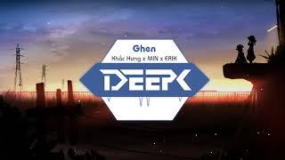 KHẮC HƯNG x MIN x ERIK | GHEN (DeepK & Dusty Official remix)