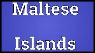 Maltese Islands Meaning