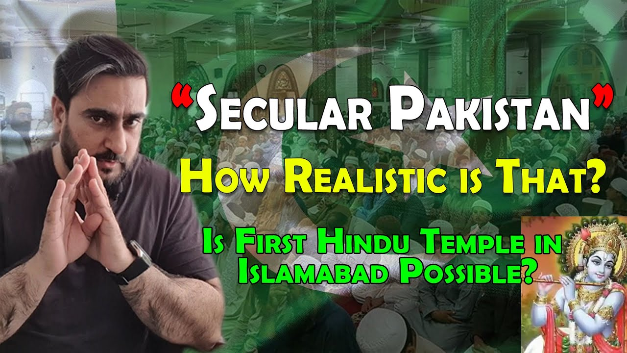 Secular Pakistan, how realistic is that? First Hindu Temple In Islamabad