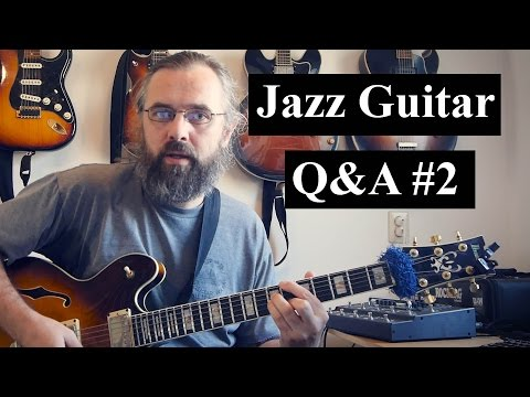 Jazz Guitar Q&A #2 - What do you think about when you play, efficient practice time
