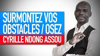 Réflexion spirituelle : Surmontez vos obstacles / osez (Cyrille Ndong Assou)