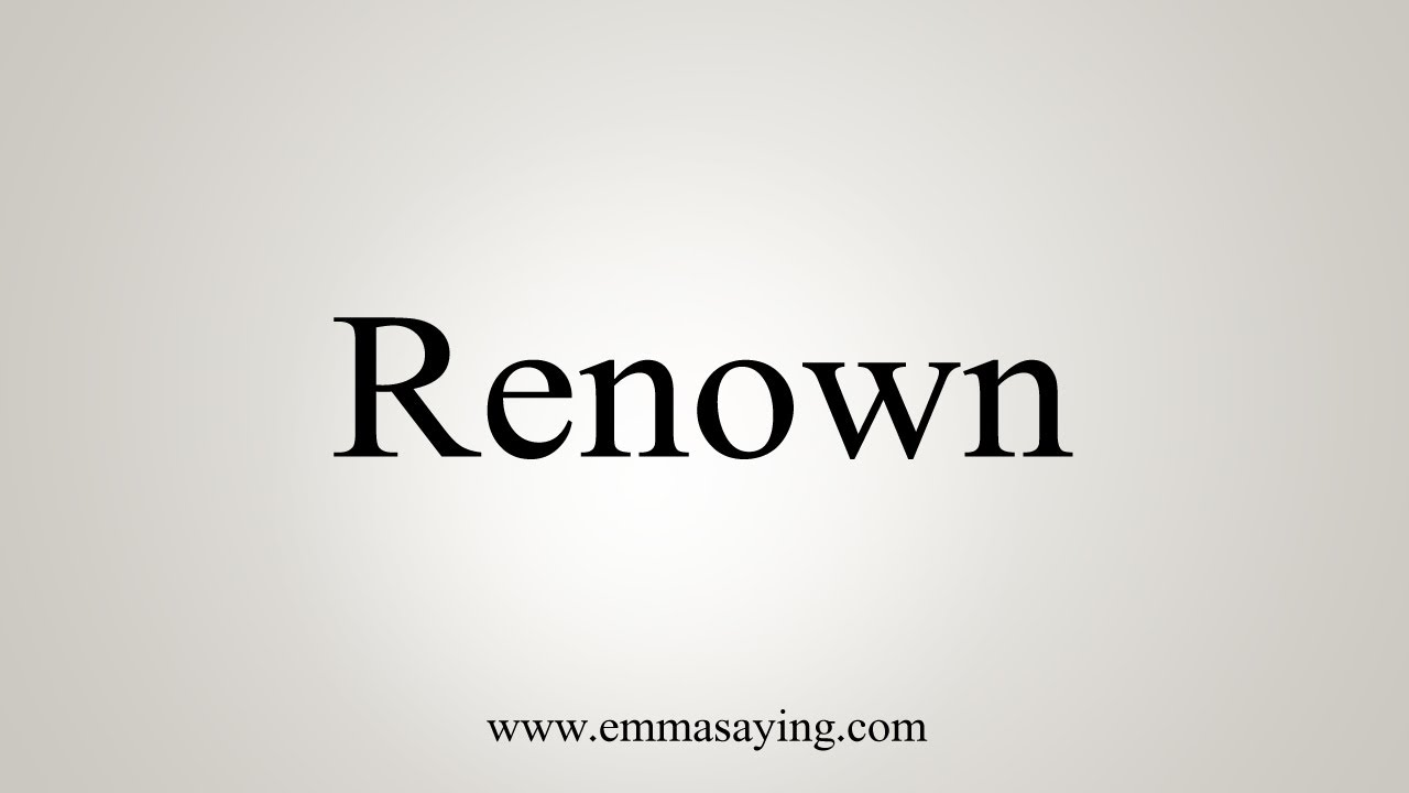 How To Say Renown