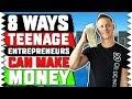 8 Ways Teenage Entrepreneurs Can Make Money in 2019