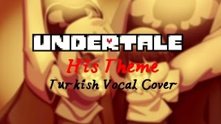 Undertale - His Theme (Turkish Vocal Cover by Minachu)