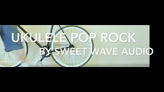 Happy Ukulele Background Music - Ukulele Pop Rock by Sweet Wave Audio