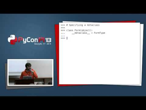 "PyCon PL 2013 ""Advanced Python through Django: Metaclasses"""