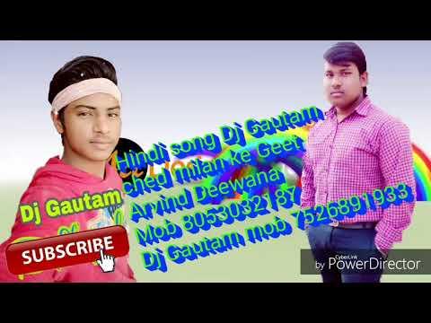Hindi song Dj Gautam ched milam ke Geet