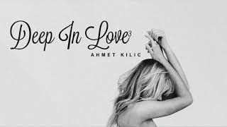 DEEP IN LOVE 3 - AHMET KILIC